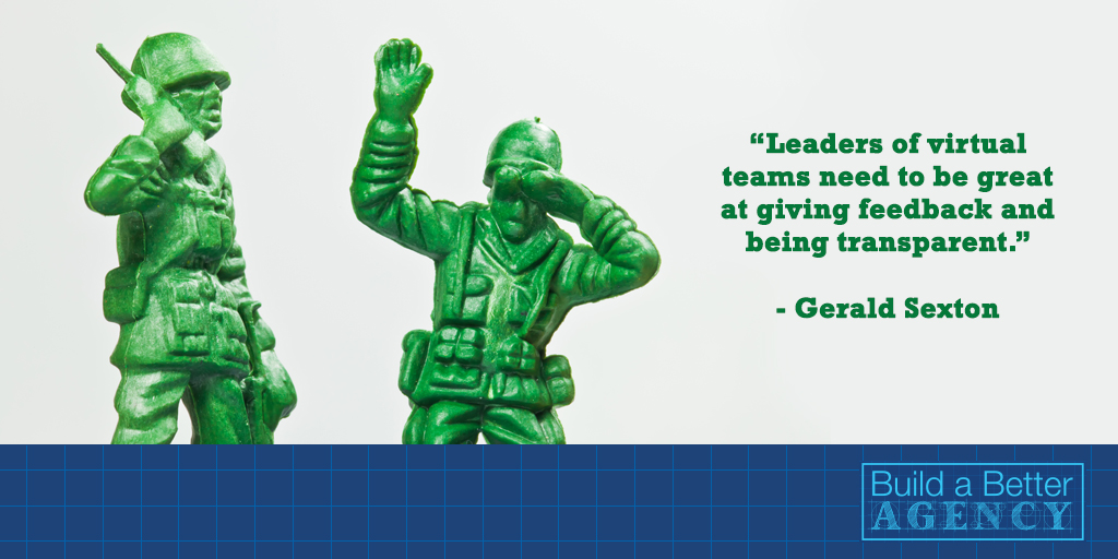"""Leaders of virtual teams need to be great at giving feedback and being transparent."" - Gerald Sexton"